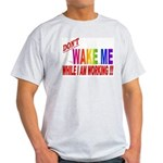 Don't wake me while I am work Ash Grey T-Shirt