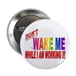 "Don't wake me while I am work 2.25"" Button (10 pac"