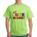 Don't wake me while I am work Green T-Shirt