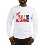 Don't wake me while I am work Long Sleeve T-Shirt
