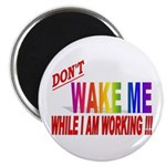"Don't wake me while I am work 2.25"" Magnet (100 pa"