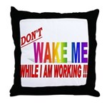 Don't wake me while I am work Throw Pillow