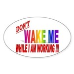 Don't wake me while I am work Oval Sticker