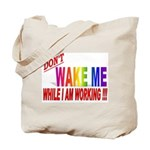 Don't wake me while I am work Tote Bag