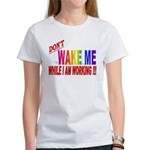 Don't wake me while I am work Women's T-Shirt