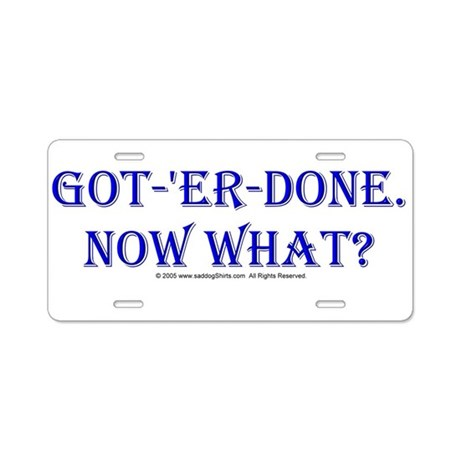 Got 'er Done, Now What? Aluminum License Plate