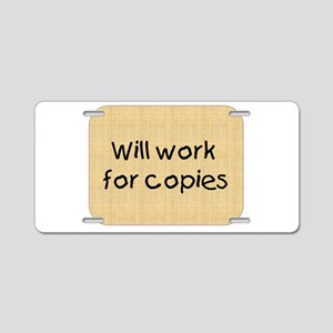 Will Work For Copies Aluminum License Plate