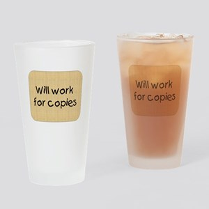 Will Work For Copies Drinking Glass