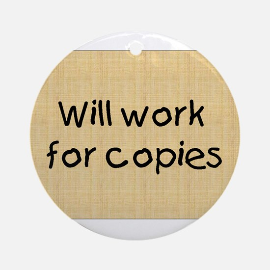 Will Work For Copies Ornament (Round)