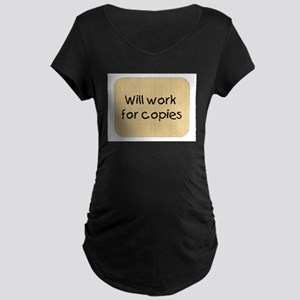 Will Work For Copies Maternity Dark T-Shirt