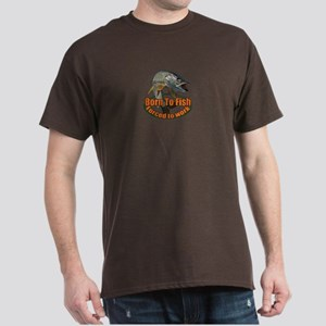 Born to fish forced to work Dark T-Shirt