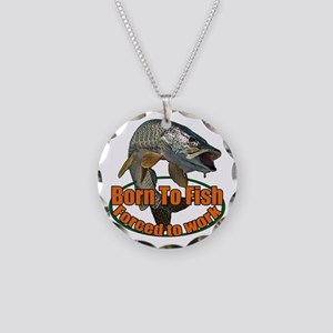 Born to fish forced to work Necklace Circle Charm