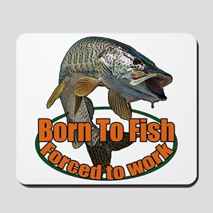 Born to fish forced to work Mousepad