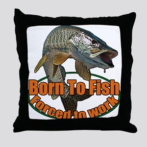 Born to fish forced to work Throw Pillow
