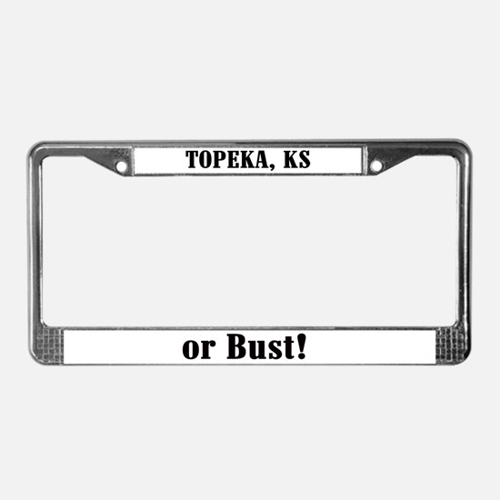 Topeka or Bust! License Plate Frame