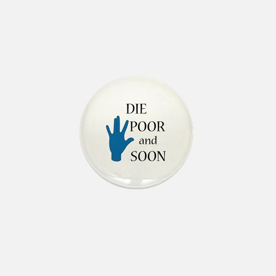 Die Poor and Soon (Humor Paro Mini Button