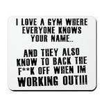 I love a gym where everyone k Mousepad
