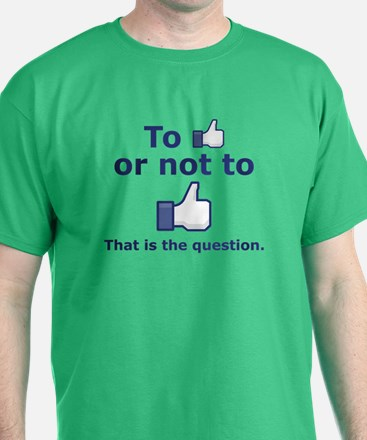 """To Like or Not to Like"" T-Shirt"