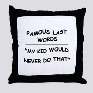 MY KID WOULD NEVER DO THAT Throw Pillow