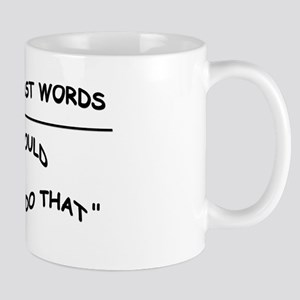 MY KID WOULD NEVER DO THAT Mug