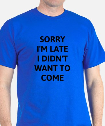 Sorry Im Late -black T-Shirt
