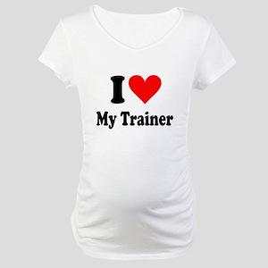 I Love My Trainer: Maternity T-Shirt