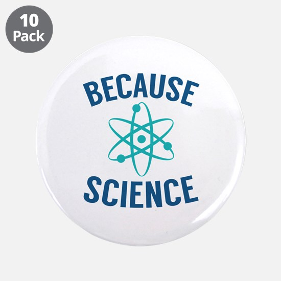 """Because Science 3.5"""" Button (10 pack)"""