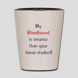 My Bloodhound is smarter... Shot Glass