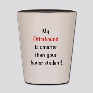 My Otterhound is smarter... Shot Glass