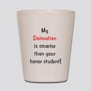 My Dalmatian is smarter... Shot Glass