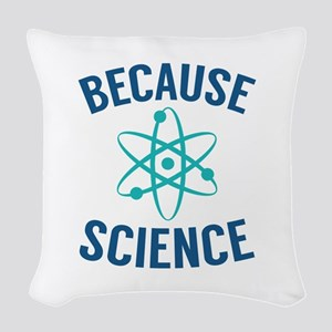 Because Science Woven Throw Pillow