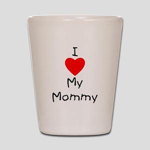 I love my mommy Shot Glass