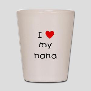 I love my nana Shot Glass