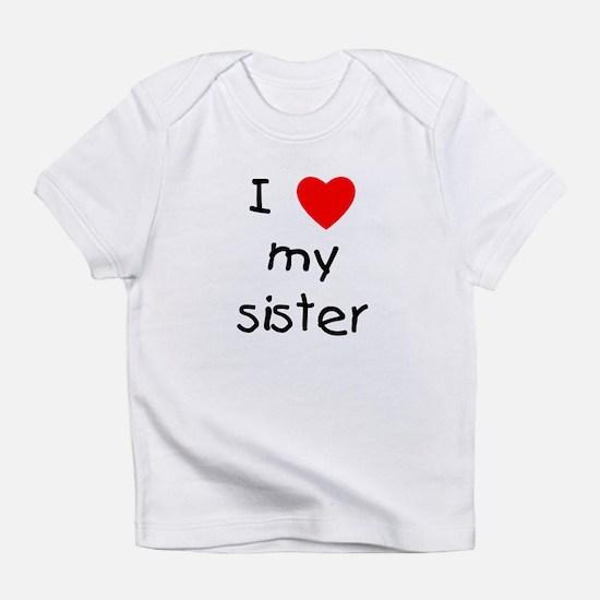 I love my sister Infant T-Shirt