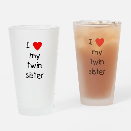I Love My Twin Sister Quotes Prepossessing I Love My Twin Sister Quotes Drinking Glasses Cafepress