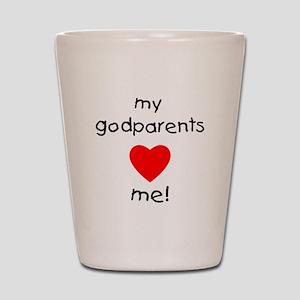 My godparents love me Shot Glass
