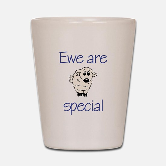 Ewe are special Shot Glass