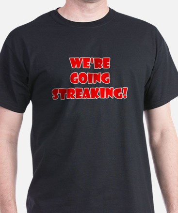 We're Going Streaking! Black T-Shirt