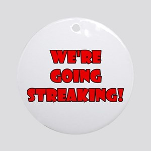 We're Going Streaking! Ornament (Round)