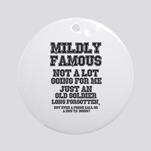MILDLY FAMOUS - JUST AN OLD SOLDIER Round Ornament
