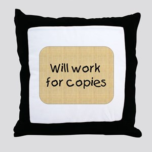 Will Work For Copies Throw Pillow