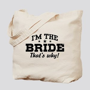 I'm The Bride That's Why Tote Bag