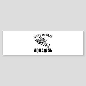 Don't blame me I'm Aquarian Sticker (Bumper)