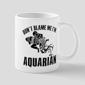 Don't blame me I'm Aquarian Mug