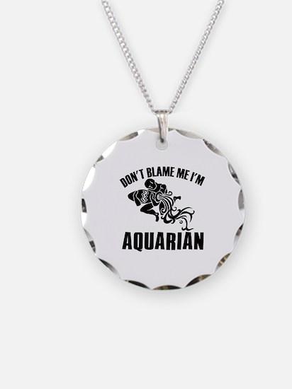 Don't blame me I'm Aquarian Necklace