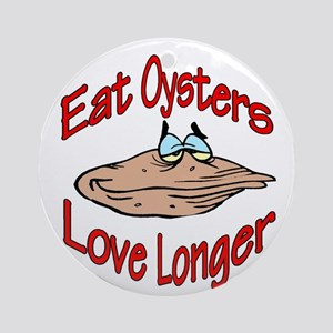 Eat Oysters Love Longer Ornament (Round)