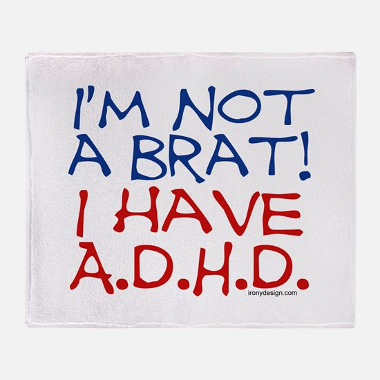 I'm not a brat! I have ADHD! Throw Blanket