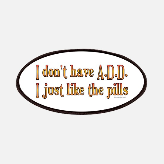 I don't have A.D.D. .. Patches