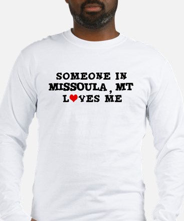 Someone in Missoula Long Sleeve T-Shirt
