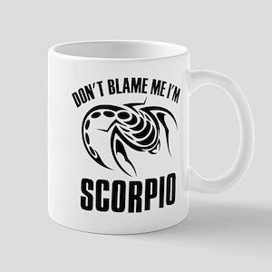 Don't blame me I'm Scorpion Mug